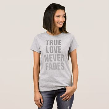 True Love Never Fades T-Shirt