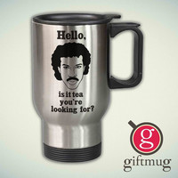 Lionel Richie, Hello, Is It Tea You're Looking For 14oz Stainless Steel Travel Mug