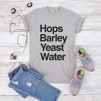 Hops barley yeast water tshirts for women with funny tees saying tshirt tumblr graphic shirts women tees men shirt teen girl gifts present