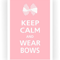 Keep Calm and WEAR BOWS Print 13x19 (Sweet Pink featured -- 56 colors to choose from)