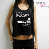 I am a Mascara & Muscles Kind of Girl Crop Top. Workout Crop Top. Mascara and Muscles Tank. Workout Tank. Boxing Tank. Gym Crop Top. Fitness