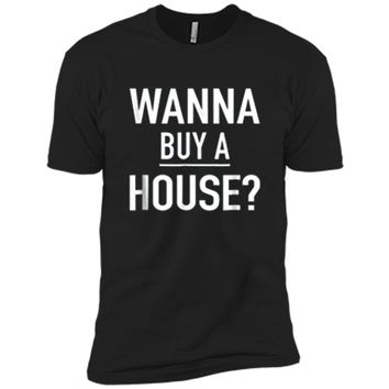 Wanna Buy A House - Popular Real Estate Agent Quote T-Shirt Next Level Premium Short Sleeve Tee