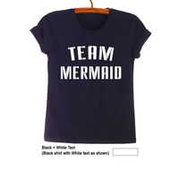 Team Mermaid Top TShirt Teen Fashion Ariel Funny Saying Tumblr Womens Girls Mens Gifts Sassy Cute Black Teenager Student College High School