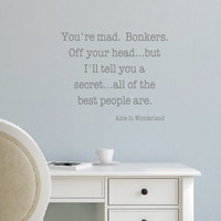 Vinyl Wall Decal Home Decor- You're mad-all of the best people are- Alice In Wonderland- Quotes for the Wall