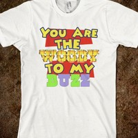 You Are The Woody To My Buzz BFF Best Friends Custom Made Funny Shirt