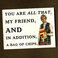 You Are All That & A BAG OF Chips- Greeting Card and Magnet Set
