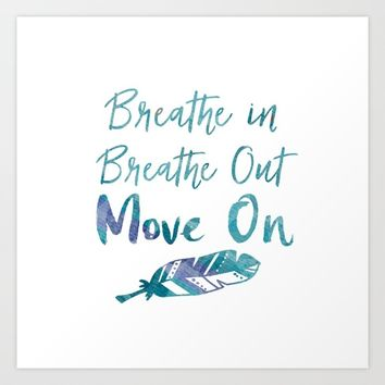 Motivational Quote: Breathe in, Breathe Out, Move On Art Print by Quote Life Shop