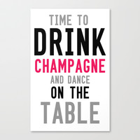 Time to Drink Champagne and Dance on the Table Stretched Canvas by Tchea-ster