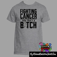 Fighting Brain Cancer Now That's a Bitch Funny Shirts