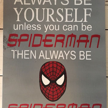 Always be yourslef unless you can be spiderman then always superman wood sign, handmade wood sign, boys room decor, spiderman, superhero