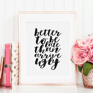 GIRLS ROOM DECOR,Bathroom Decor,Bathroom Sign,Better To Be Late Than Arrive Ugly,Makeup Quote,Quote Prints,Typography Print,Gift For Her