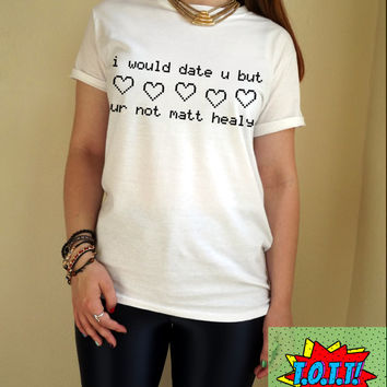 i would date u but ur not matt healy T Shirt Unisex White Black Grey S M L XL Tumblr Instagram Blogger