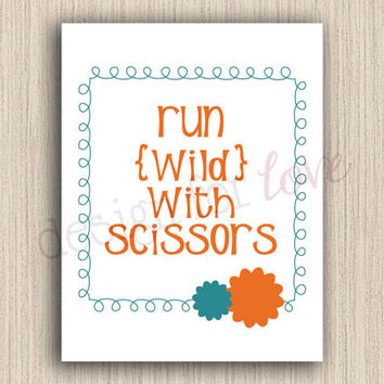 Run Wild With Scissors - Printable File - Craft Room Decor - Home Decor