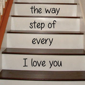 I Love You Every Step of the Way Stairs Decor Decal Sticker Wall Vinyl Art