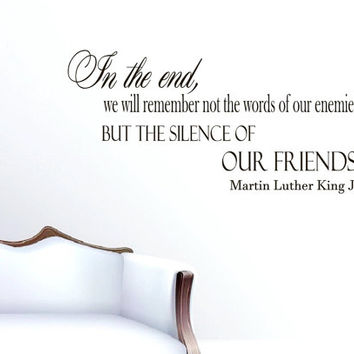 Wall Vinyl Decal Quote Sticker Home Decor Art Mural In the End, we will remember not the words of our enemies... Martin Luther King Z185