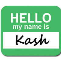 Kash Hello My Name Is Mouse Pad