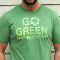 Go Green Mother Fucker TShirt mature by dirTapparel on Etsy