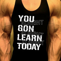 You Gon Learn Today, Workout Tank, Mens Workout Tank, Mens Gym Tank, Workout Clothing for Men, Gym Shirts, Muscle Tee,Mens Fitness Tank