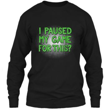 I Paused My Game For This  Funny Video Gamer  LS Ultra Cotton Tshirt