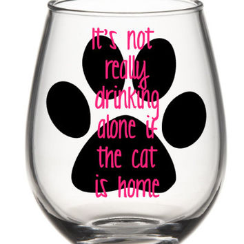Wine Glass - It's Not Drinking Alone If The Cat Is Home Wine Glass, Cat Lover's Wine Glass, Paw Print Wine Glass, Cute Wine Glass