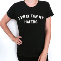 I pray for my haters T-shirt women fashion trendy tumblr hipster girly dope cute