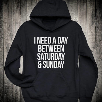 I Need A Day Between Saturday And Sunday Funny Work Gift Slogan Hoodie Tired Lazy Weekend Sweatshirt Coworker Clothing