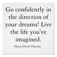 Go confidently in the direction of your dreams!... print from Zazzle.com