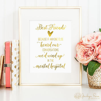 Best friend gift, Because if anyone heard our conversations, printable wall art, faux gold foil, funny friendship gift (digital JPG)