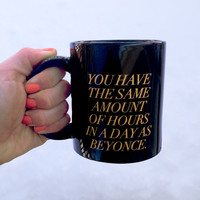 PREORDER!! - BLACK Coffee Mug - You have the same amount of hours in a day as Beyonce. - Inspirational quote