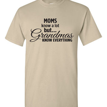 Moms know a lot . . . but Grandma knows everything! Tshirt. grandma tshirt. grandma gift. present for grandma. grandparents gift. TH-097Blk
