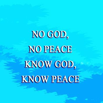 No God, No Peace. Know God, Know Peace.