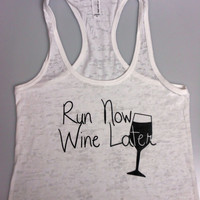 Burnout Tank / Run Now Wine Later / Workout Tank / Running Tank / Gym Tank / Running Shirt