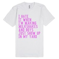 Milkshakes bring all the boys to my yard-Unisex White T-Shirt