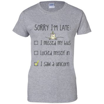 Sorry I'm Late I Saw A Unicorn Ladies' 100% Cotton T-Shirt