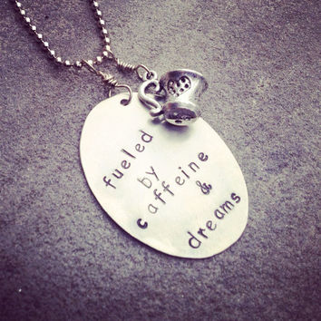 "hand stamped ""fueled by caffeine and dreams"" necklace"
