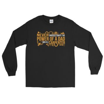 Never Underestimate The Power Of A Dad Who Is A Carpenter - Long Sleeve T-Shirt