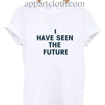 I HAVE SEEN THE FUTURE Funny Shirts, Funny America Shirts