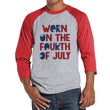 Men's 4th of July Shirt - Worn on the Fourth of July - Red Raglan Tee - Independence Day 4th of July Party Shirt - Funny Patriotic Shirt