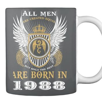 All Men Are Created Equal But Only The Best Are Born In 1988