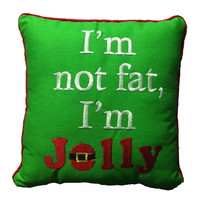 I'm Not Fat I'm Jolly Pillow By C & F Enterprises