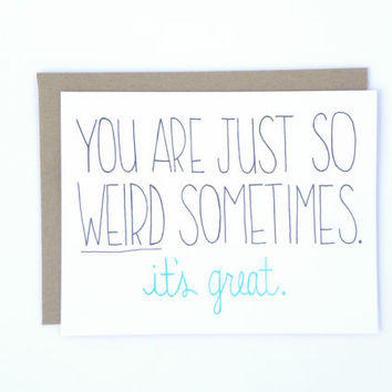 You are Just so Weird Sometimes - Best Friend Card