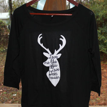 Love Me Like You Love Deer Season Shirt, T-Shirt, Deer Hunting, Women's Shirt, Ladies Shirt