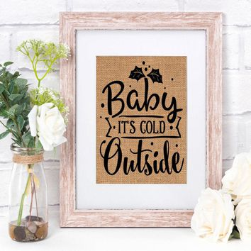 Baby It's Cold Outside Burlap Print