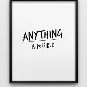 anything is possible print // motivational inspirational print // black and white wall decor // typographic minimalist print