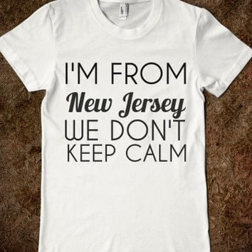 I'm From New Jersey We Don't Keep Calm
