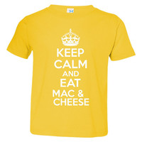 KEEP CALM And Eat Mac And Cheese Great Kids TShirt Mac & Cheese Lovers Tee Fun Gift Ladies Mens Kids toddler Mac and Cheese T-shirt