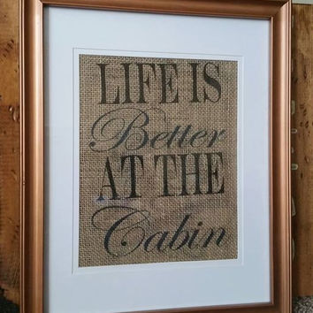 Cabin Life, cabin decor, cabin print, life is better at the cabin, northern woods, rustic, burlap print