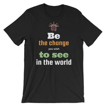 Be the Change You Wish to See in the World Motivational Short-Sleeve Unisex T-Shirt