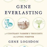 Gene Everlasting: A Contrary Farmer's Thoughts on Living Forever