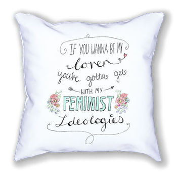 If You Wanna Be My Lover, You Gotta Get With My Feminist Ideologies -- Pillow